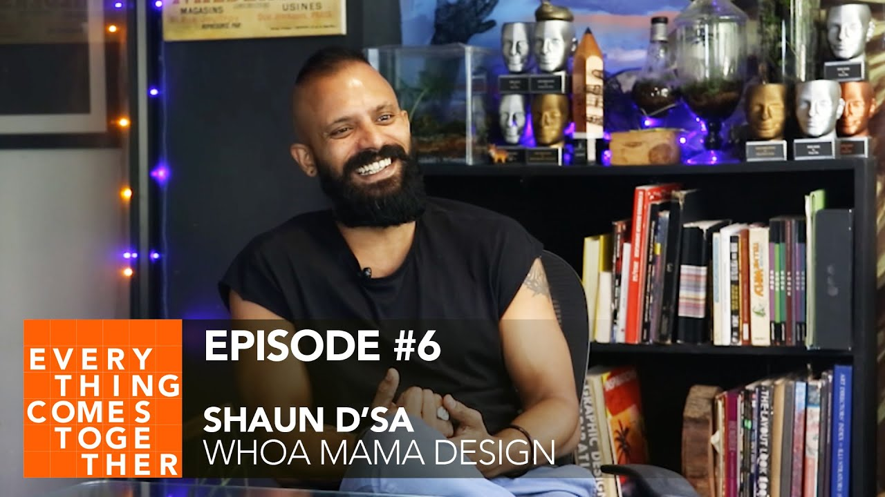 Ep #6 Shaun D'Sa (Whoa Mama Design) | Everything Comes Together Podcast