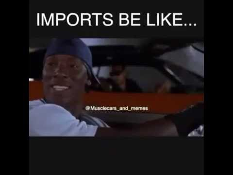 Imports Be Like Then Better Sounds Why I Love Muscle Cars