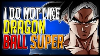 I Do Not Like Dragon Ball Super