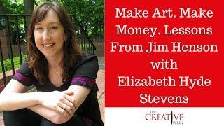 Make Art. Make Money. Lessons From Jim Henson With Elizabeth Hyde Stevens
