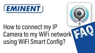 How to connect my Eminent IP Camera to my wireless network via WiFi Smart Config?