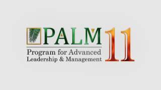 PROGRAM FOR ADVANCED LEADERSHIP & MANAGEMENT | PALM 11  | MILE