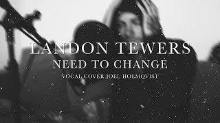 Landon Tewers  - Need to Change - Vocal Cover Joel Holmqvist