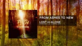 From Ashes To News Lost And Alone Acoustic Official Audio
