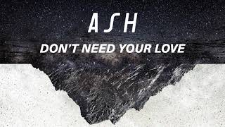 Ash - Don't Need Your Love