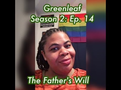 (REVIEW) Greenleaf   Season 2: Ep. 14   The Father's Will (RECAP)