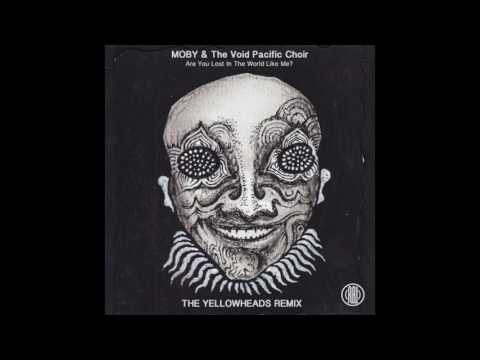 Moby & The Void Pacific Choir - Are You Lost In The World Like Me (The YellowHeads Remix)