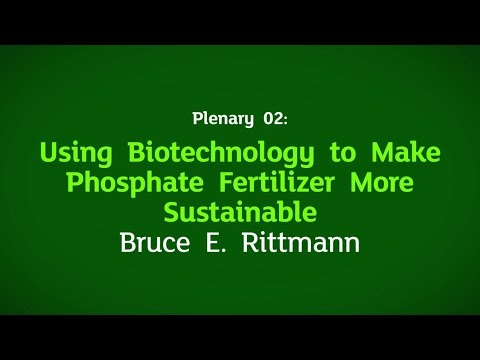 Plenary 02: Using Biotechnology to Make Phosphate Fertilizer More Sustainable by Bruce E.Rittmann