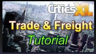 Cities XL 2012 - Trade & Freight Tutorial [Making Money]
