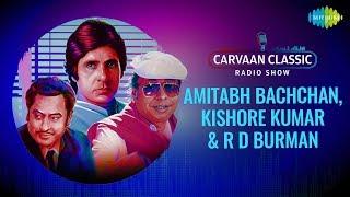 Carvaan Classic Radio Show | Amitabh Bachchan | Kishore Kumar | Kalyanji - Anandji