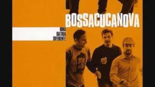 Bossacucanova - Essa Moça Tá Diferente