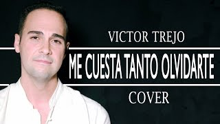 ME CUESTA TANTO OLVIDARTE - BY Víctor Trejo (MECANO)
