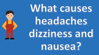 What causes headaches dizziness and nausea ? |Most Asked Questions on Health