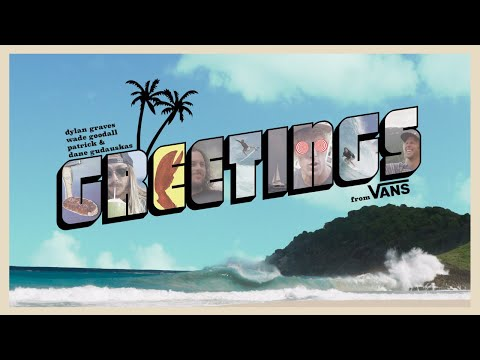 Greetings feat. Dylan Graves, Wade Goodall, Dane and Pat Gudauskas | Surf | VANS