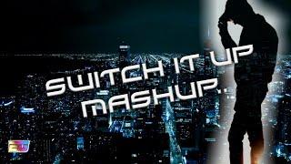 SWITCH IT UP mashup....🎧💿