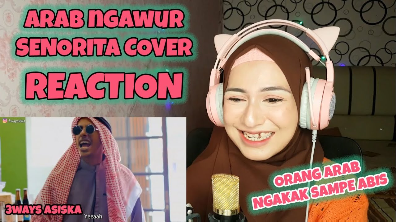 Reaction Senorita 3ways asiska, Arab Ngawur