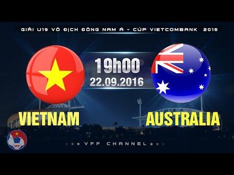 VIETNAM VS AUSTRALIA - U19 ĐNÁ CÚP VIETCOMBANK 2016 | FULL
