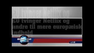 EU tvinger Netflix til mere europæisk indhold