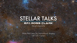 Wide Field Deep Sky Narrowband Imaging with OSC Cameras | StellarTalks Ep.01 w/ Ross Clark