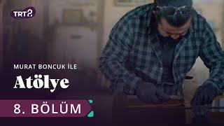 Murat Boncuk ile Atölye | 8. Bölüm