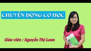 Chuyển động cơ học – Vật lý 8 -  Cô giáo Nguyễn Thị Loan