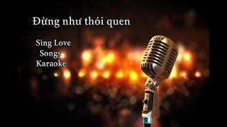 [KARAOKE] | Đừng Như Thói Quen | Tone Nam [Beat Hạ Tone Dễ Hát] - Sing Love Songs Karaoke