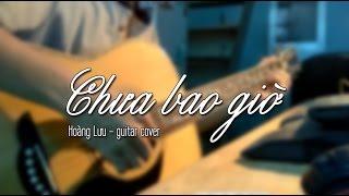 CHƯA BAO GIỜ - guitar cover Hoàng Lưu