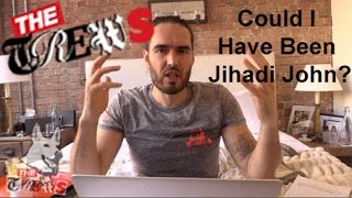 Could I Have Been Jihadi John? Russell Brand The Trews (E268)