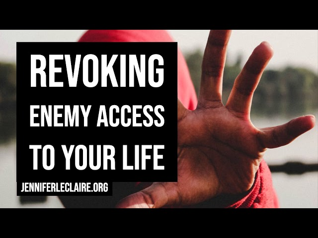 Revoking Enemy Access to Your Life | Jennifer LeClaire