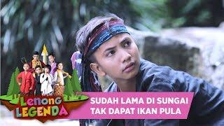 SUDAH LAMA DI SUNGAI, TOBA TAK SATUPUN MENDAPATKAN IKAN - LENONG LEGENDA (6/8)