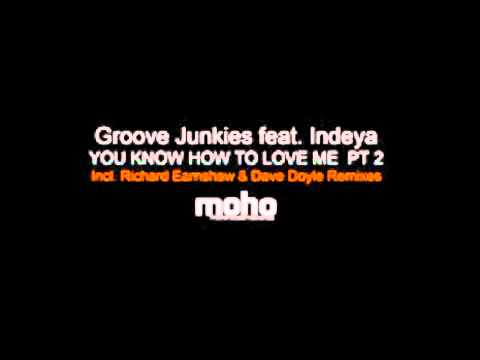 Groove Junkies Feat. Indeya - You Know How To Love Me Pt 2 (Richard Earnshaw Remix)