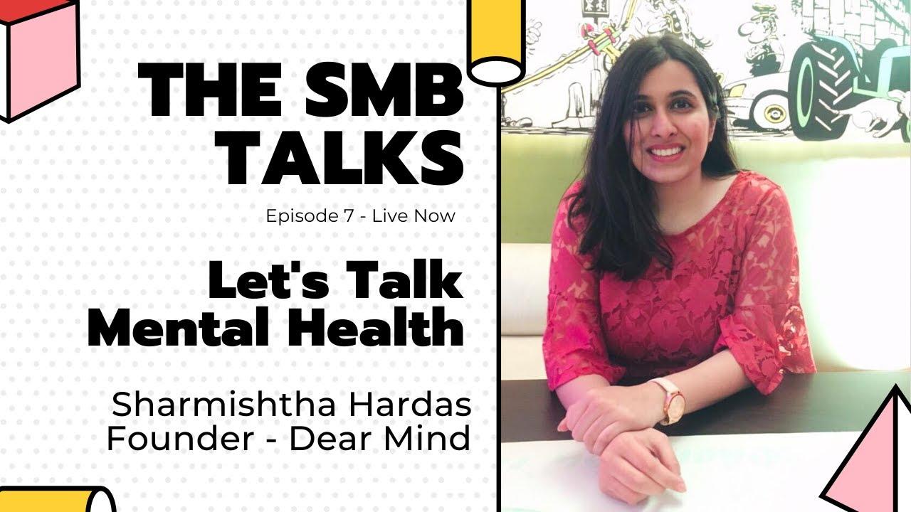 The SMB Talks Episode 7 featuring Sharmishtha Hardas, Founder - Dear Mind
