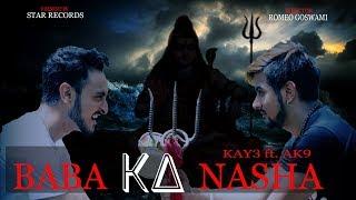Baba Ka Nasha - Kay3 ft. Ak9 | (official 2018) | Bholenath Song | Star Records