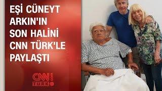 Eşi Cüneyt Arkının son halini CNN TÜRKle paylaştı