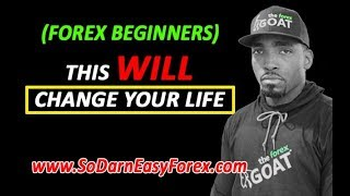 (Forex Beginners) This WILL Change Your Life - So Darn Easy Forex