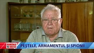 ROMÂNIA, TE IUBESC! - PEȘTELE, ARMAMENTUL ȘI SPIONII
