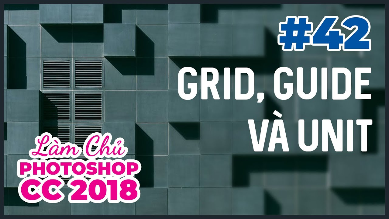 Bài 42: Grid, Guides và Unit | Làm Chủ Photoshop CC 2018