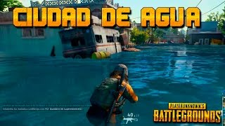 Video de CIUDAD DE AGUA! - PLAYERUNKNOWN'S BATTLEGROUNDS