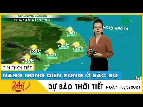Dự báo thời tiết hôm nay mới nhất ngày 10/05/2021 Dự báo thời tiết 3 ngày tới Hà Nội nắng nóng 36 độ