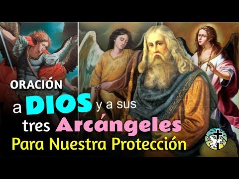 ORACI�N A DIOS Y A SUS TRES PODEROSOS ARC�NGELES PARA NUESTRA PROTECCI�N, AUXILIO Y COMPA��A