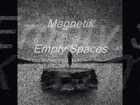Magnetik - Empty Spaces