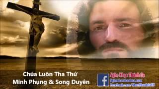 Chúa Luôn Tha Thứ - Minh Phụng & Song Duyên