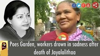Poes Garden, workers drown in sadness after death of Jayalalithaa