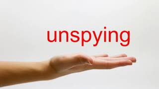 How to Pronounce unspying - American English