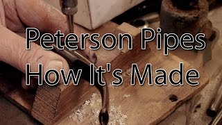 Peterson of Dublin Pipes. How It's Made.
