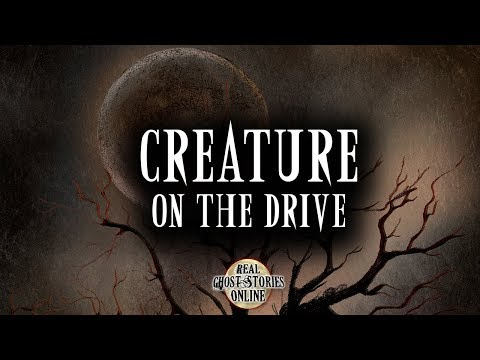 Creature On The Drive | Ghost Stories, Paranormal, Supernatural, Hauntings, Horror