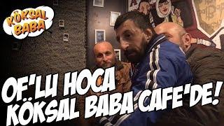 Oflu Hoca Köksal Baba Cafe'de! | Çetin Altay