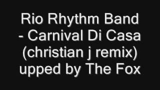 Rio Rhythm Band - Carnival Di Casa christian j remix