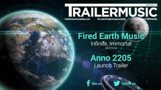 Anno 2205 - Launch Trailer Music #1 (Fired Earth Music - Infinite, Immortal)