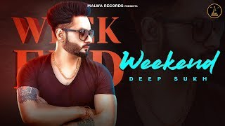 WEEKEND Full Song Deep Sukh Latest Punjabi songs New Punjabi Songs